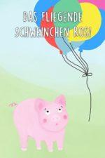 Das fliegende Schweinchen Rosi